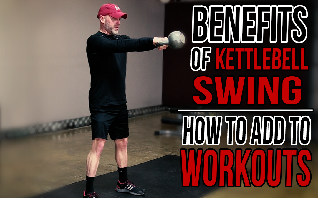 Benefits of the Kettlebell Swing — And How to Add to Your Workouts